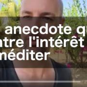 Une anecdote qui montre l'intérêt de méditer